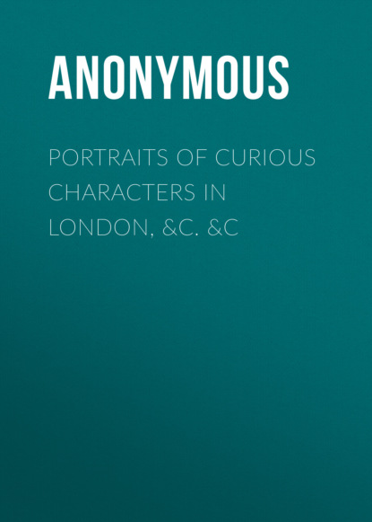 Anonymous Portraits of Curious Characters in London, &c. &c недорого