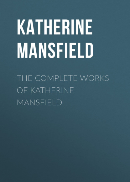 Katherine Mansfield The Complete Works of Katherine Mansfield а а трепененкова stories poems jokes and games