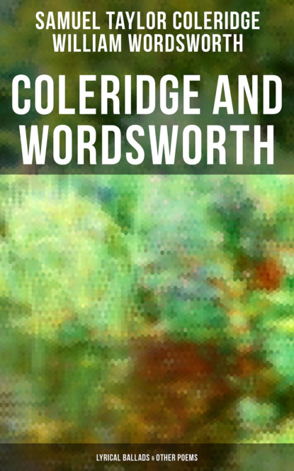 Фото - William Wordsworth Coleridge and Wordsworth: Lyrical Ballads & Other Poems coleridge s the rime of the ancient mariner