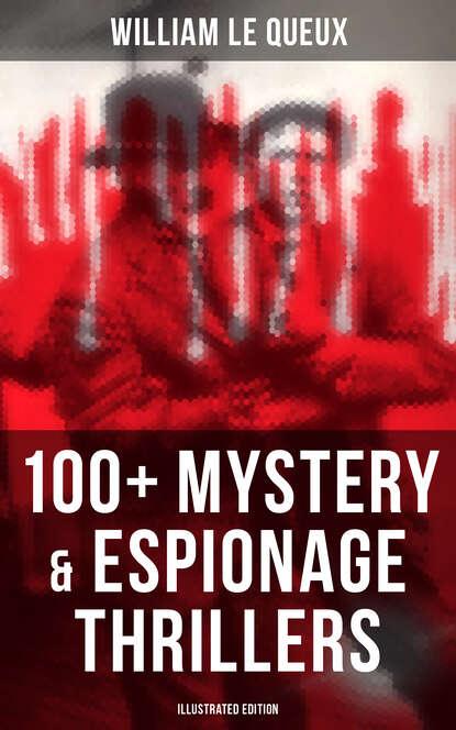 William Le Queux William Le Queux: 100+ Mystery & Espionage Thrillers (Illustrated Edition) недорого