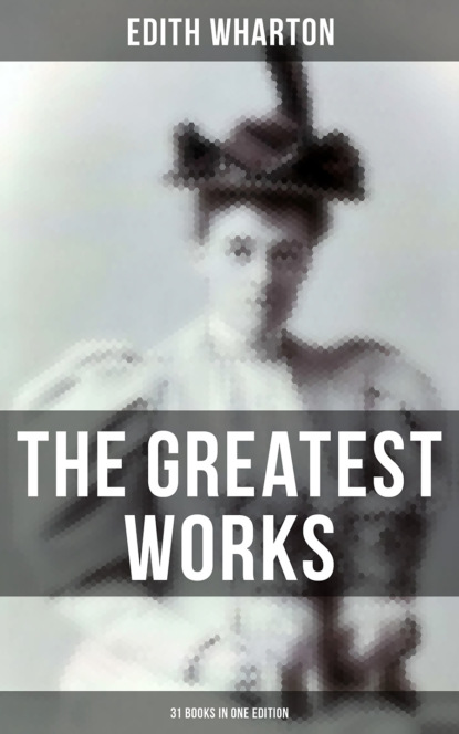 Фото - Edith Wharton The Greatest Works of Edith Wharton - 31 Books in One Edition wharton anne hollingsworth in château land