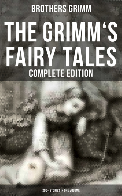 Фото - Brothers Grimm The Grimm's Fairy Tales - Complete Edition: 200+ Stories in One Volume the brothers grimm sleeping beauty teacher s edition