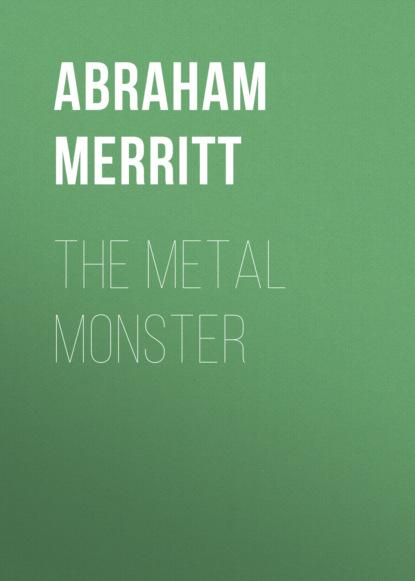 Фото - Abraham Merritt The Metal Monster abraham merritt the ship of ishtar