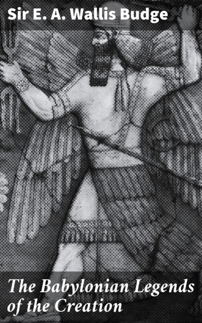 ernest alfred thompson wallis budge ancient egyptian literature Sir E. A. Wallis Budge The Babylonian Legends of the Creation