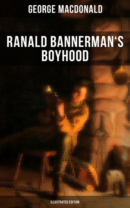 Фото - George MacDonald Ranald Bannerman's Boyhood (Illustrated Edition) george macdonald ranald bannerman s boyhood adventure classic illustrated