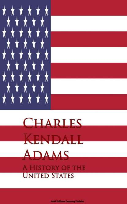 Charles Kendall Adams A History of the United States недорого