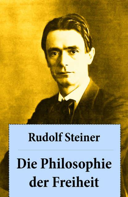 Rudolf Steiner Die Philosophie der Freiheit andreas steiner die kunst der familienaufstellung