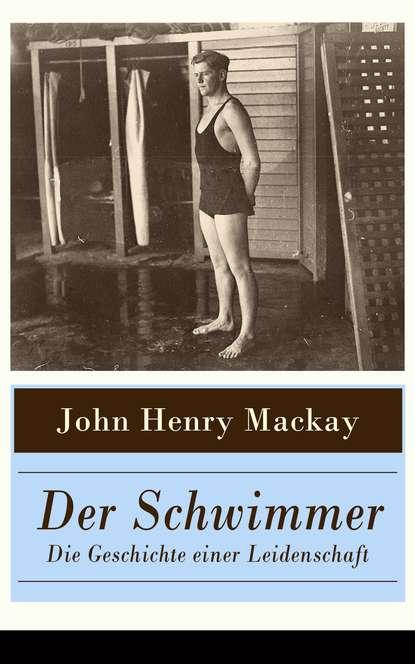 Фото - John Henry Mackay Der Schwimmer - Die Geschichte einer Leidenschaft john henry mackay der schwimmer die geschichte einer leidenschaft