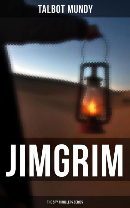 Talbot Mundy Jimgrim - The Spy Thrillers Series talbot mundy jimgrim the spy thrillers series