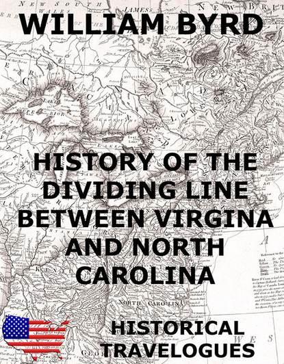 William Byrd History of the Dividing Line Between Virginia And North Carolina группа авторов north carolina