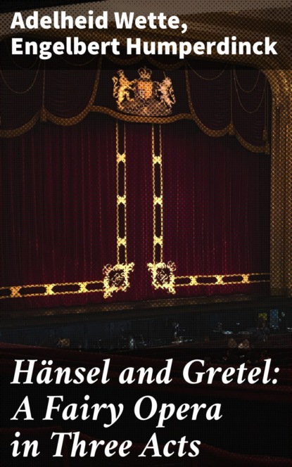 Engelbert Humperdinck Hänsel and Gretel: A Fairy Opera in Three Acts e humperdinck the miracle ehwv 151