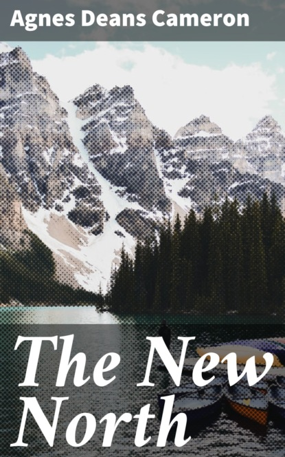 Agnes Deans Cameron The New North