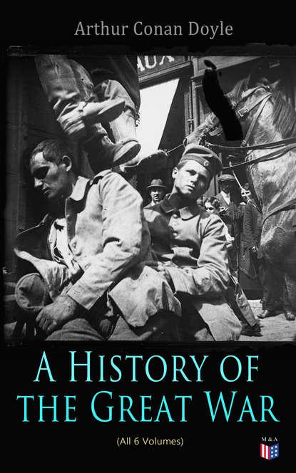 Артур Конан Дойл History of the Great War (All 6 Volumes) артур конан дойл the german war