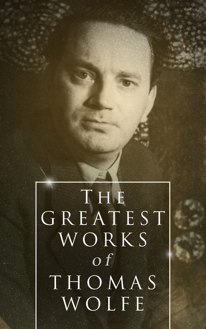 Thomas Wolfe The Greatest Works of Thomas Wolfe серьги kameo bis kameo bis mp002xw1idt0