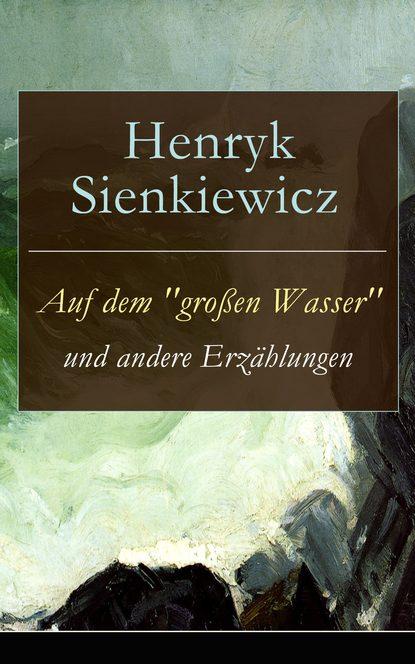 Henryk Sienkiewicz Auf dem großen Wasser und andere Erzählungen klaus dieter john auf dem wasser laufen
