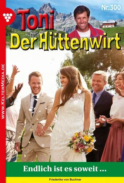 Friederike von Buchner Toni der Hüttenwirt 300 – Heimatroman friederike von buchner toni der hüttenwirt 209 – heimatroman