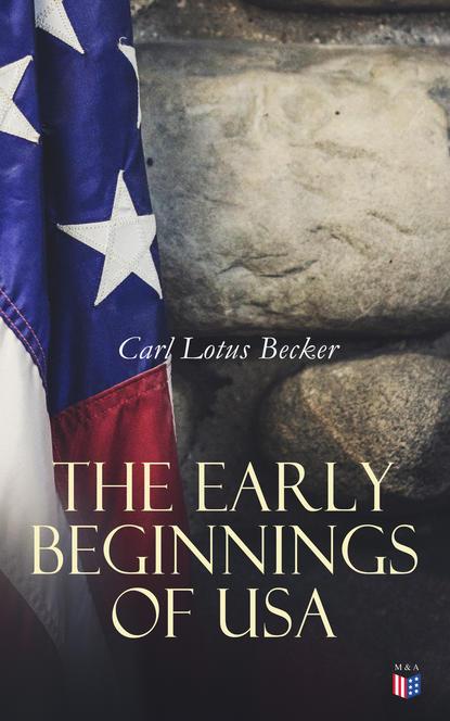 Carl Lotus Becker The Early Beginnings of USA недорого