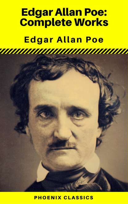 Эдгар Аллан По Edgar Allan Poe: The Complete Works ( Annotated ) (Phoenix Classics) эдгар аллан по edgar allan poe complete tales and poems house of classics