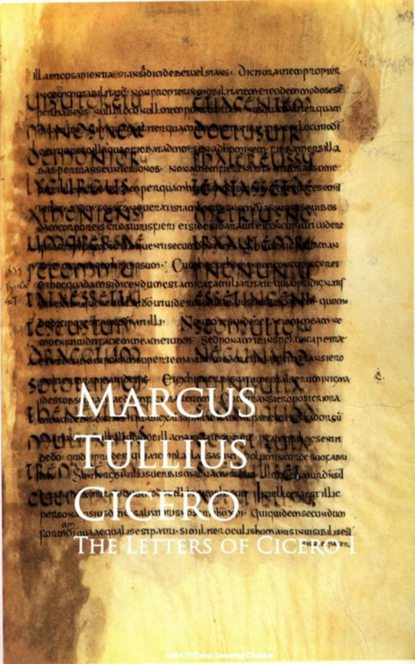 Марк Туллий Цицерон The Letters of Cicero I marcus tullius cicero select orations and letters of cicero