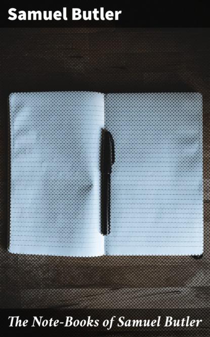 Samuel Butler The Note-Books of Samuel Butler butler josephine elizabeth grey josephine e butler
