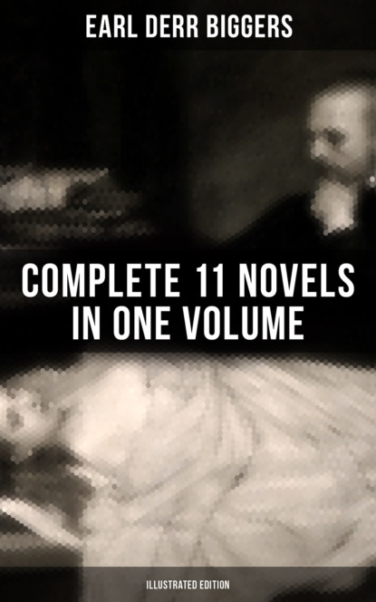 Earl Derr Biggers Earl Derr Biggers: Complete 11 Novels in One Volume (Illustrated Edition) earl derr biggers fifty candles expanded edition