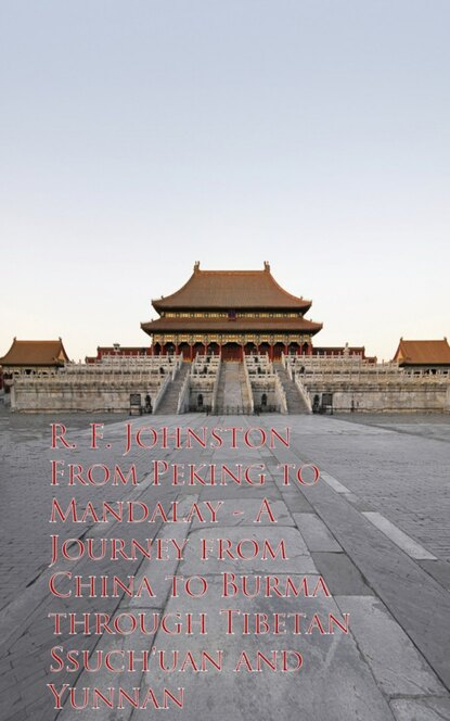 R. F. Johnston From Peking to Mandalay - Journey from China to Buough Tibetan Ssuch'uan and Yunnan