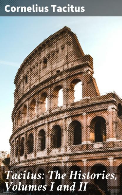 Фото - Cornelius Tacitus Tacitus: The Histories, Volumes I and II cornelius tacitus tacite t 2