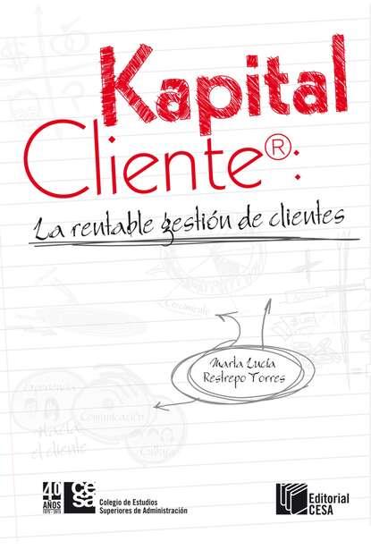 Marta Lucía Restrepo Kapital Cliente: la rentable gestión de clientes недорого