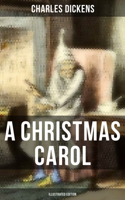 Чарльз Диккенс A CHRISTMAS CAROL (Illustrated Edition) a f r wollaston pygmies and papuans illustrated edition