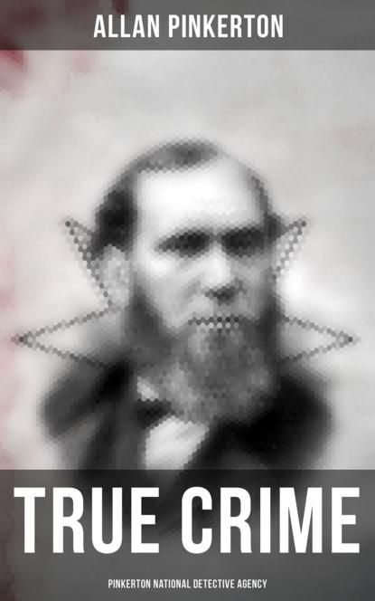 Pinkerton Allan True Crime: Pinkerton National Detective Agency