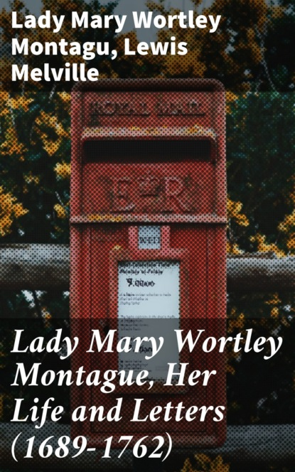 Lady Mary Wortley Montagu Lady Mary Wortley Montague, Her Life and Letters (1689-1762) mary wortley montagu the works of the right honourable lady mary wortley montagu vol 2