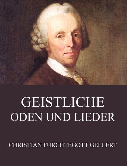 Christian Fürchtegott Gellert Geistliche Oden und Lieder christian fürchtegott gellert gedichte oden lieder