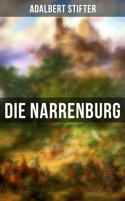 Adalbert Stifter Die Narrenburg adalbert stifter die starken frauen der weltliteratur 26 romane in einem band