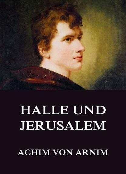 цена на Achim von Arnim Halle und Jerusalem