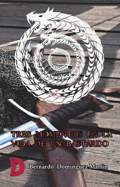 Bernardo Domínguez Martín Tres momentos en la vida de un bastardo недорого