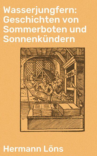 Фото - Löns Hermann Wasserjungfern: Geschichten von Sommerboten und Sonnenkündern hermann gutmann worpsweder geschichten