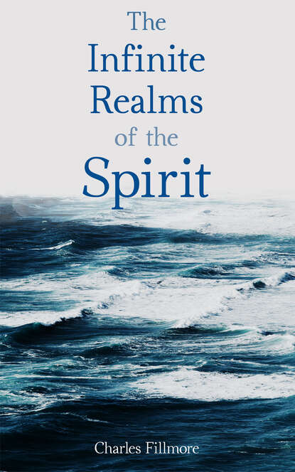 Charles Fillmore The Infinite Realms of the Spirit charles fillmore christian healing the science of being