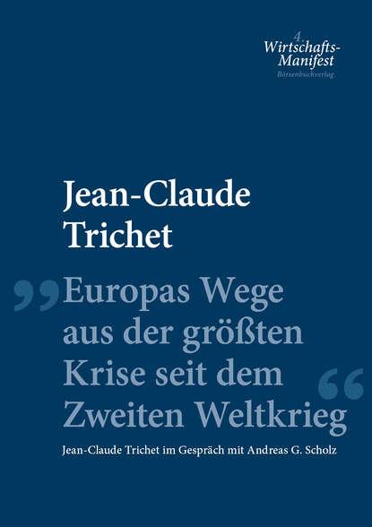 Фото - Jean-Claude Trichet Europas Wege aus der größten Krise seit dem Zweiten Weltkrieg jean claude andré process engineering renewal 2