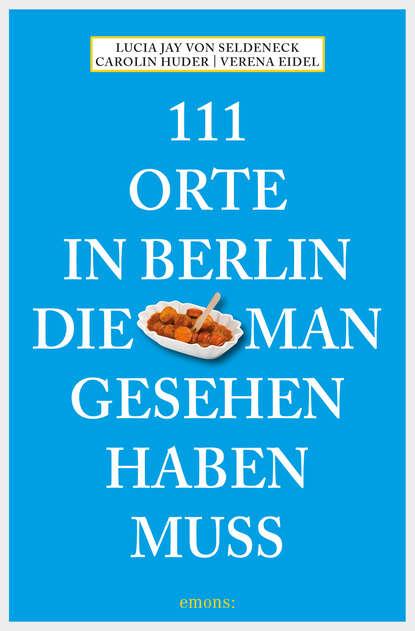 Фото - Lucia Jay von Seldeneck 111 Orte in Berlin, die man gesehen haben muss susanne gurschler 111 orte in tirol die man gesehen haben muß