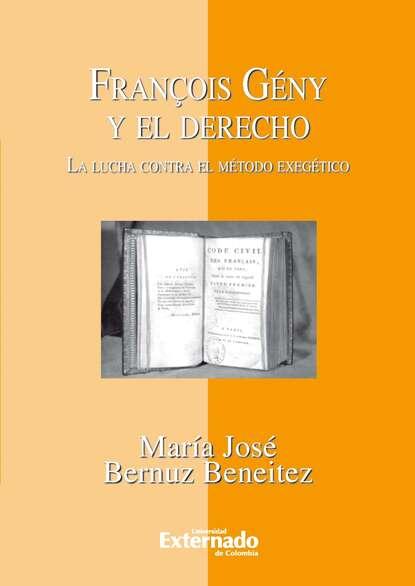 Фото - María José Bernuz François Gény y el Derecho. La lucha contra el método exegético juan josé álvarez carro el fuego y el combustible