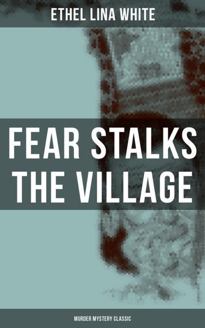 Ethel Lina White Fear Stalks the Village (Murder Mystery Classic) ethel lina white while she sleeps a mystery novel