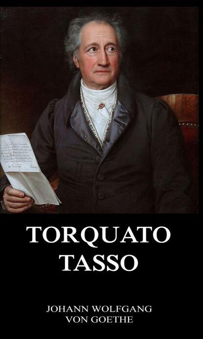Иоганн Вольфганг фон Гёте Torquato Tasso torquato tasso torquato tasso s befreites jerusalem bd 2