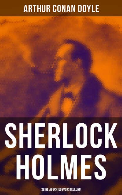 Фото - Arthur Conan Doyle Sherlock Holmes: Seine Abschiedsvorstellung arthur conan doyle späte rache sherlock holmes krimi