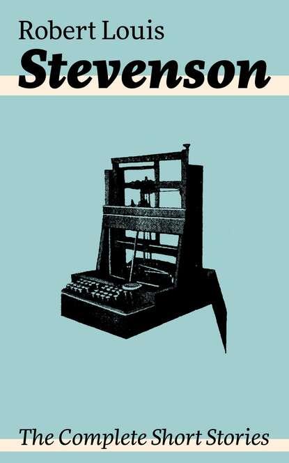 Robert Louis Stevenson The Complete Short Stories robert louis stevenson the complete works of robert louis stevenson