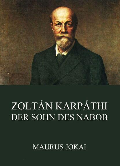 Фото - Maurus Jókai Zoltán Karpáthi, der Sohn des Nabob maurus jókai zoltán karpáthi der sohn des nabob