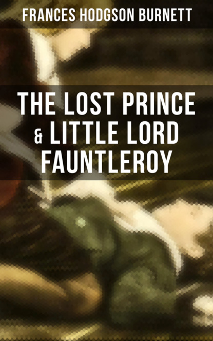Фото - Frances Hodgson Burnett The Lost Prince & Little Lord Fauntleroy michael mewshaw the lost prince
