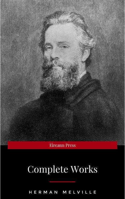 Герман Мелвилл The Complete Works of Herman Melville (15 Complete Works of Herman Melville Including Moby Dick, Omoo, The Confidence-Man, The Piazza Tales, I and My Chimney, Redburn, Israel Potter, And More) herman melville moby dick