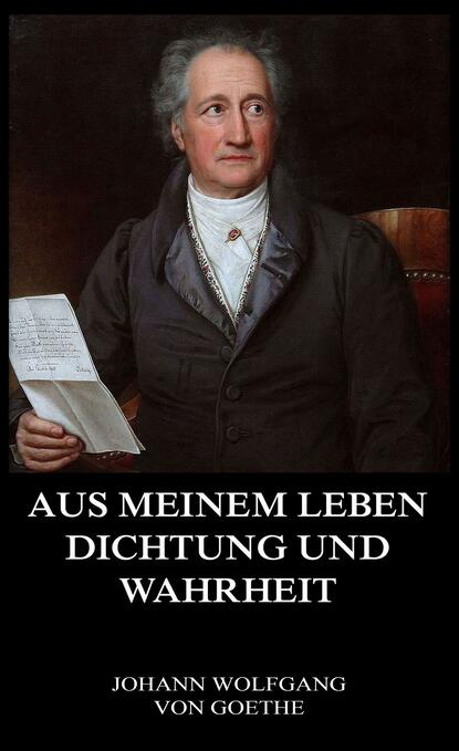 Фото - Johann Wolfgang von Goethe Aus meinem Leben, Dichtung und Wahrheit gerda holzmann gesunde wildkräuter aus meinem garten