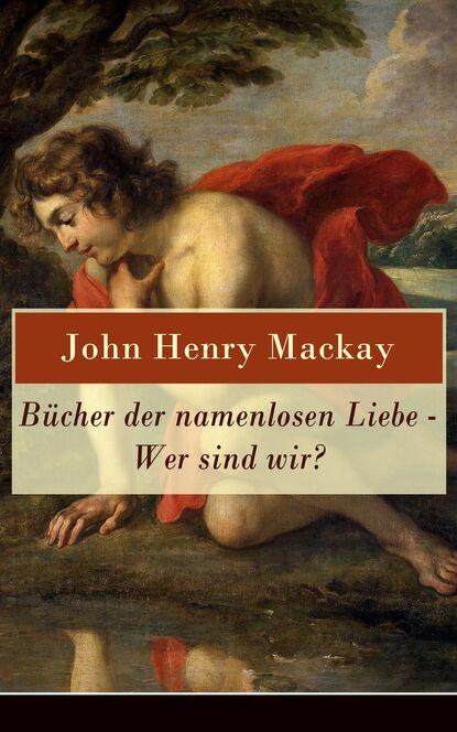 Фото - John Henry Mackay Bücher der namenlosen Liebe - Wer sind wir? john henry mackay der schwimmer die geschichte einer leidenschaft