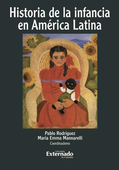 Pablo Rodríguez Jiménez Historia de la infancia en América Latina juan pablo pérez sáinz una historia de la desigualdad en américa latina